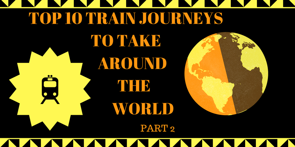 top train journeys to take around the world part 2