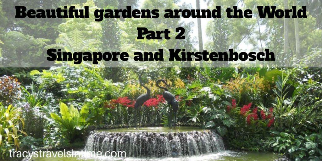 Singapore and Kirstenbosch Botanical Gardens
