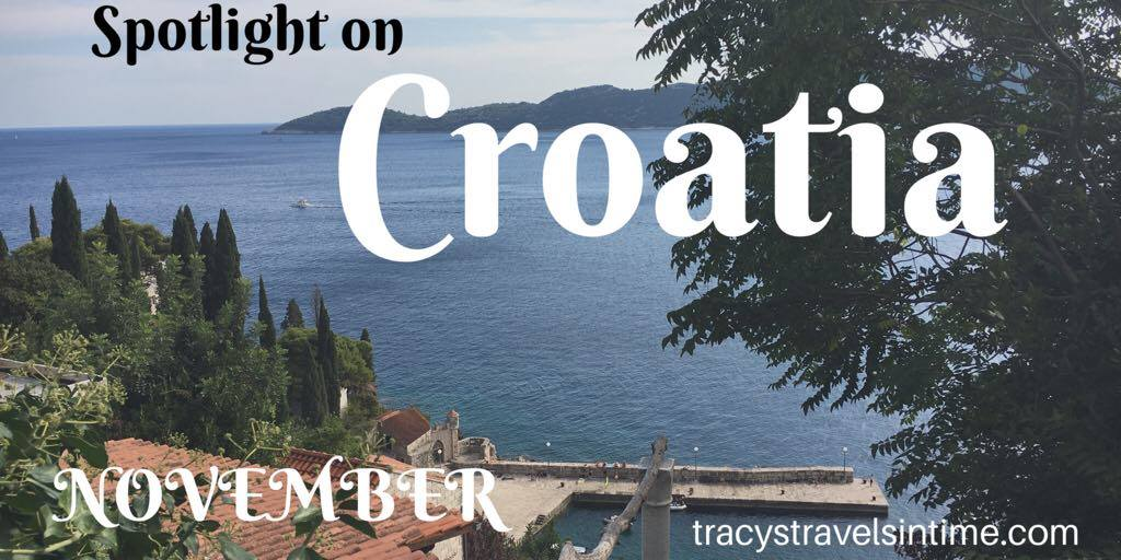 Tracy's travels in time spotlight country for the month of November is Croatia