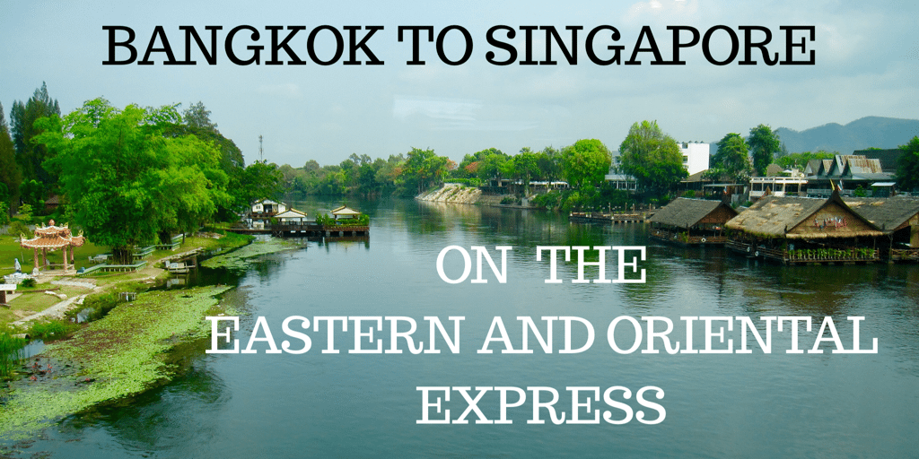 A trip on the Eastern and Oriental Express Bangkok to Singapore