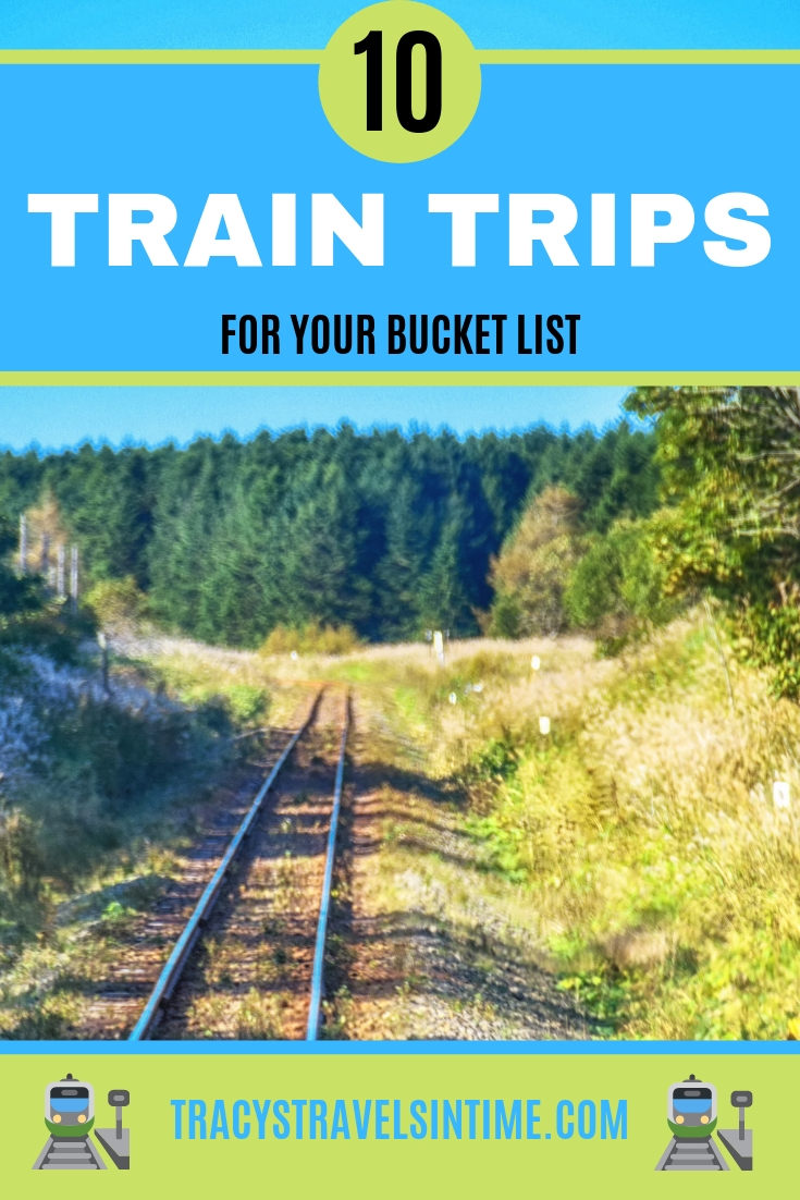 Top 10 train trips to take around the world | Tracy's Travels in Time