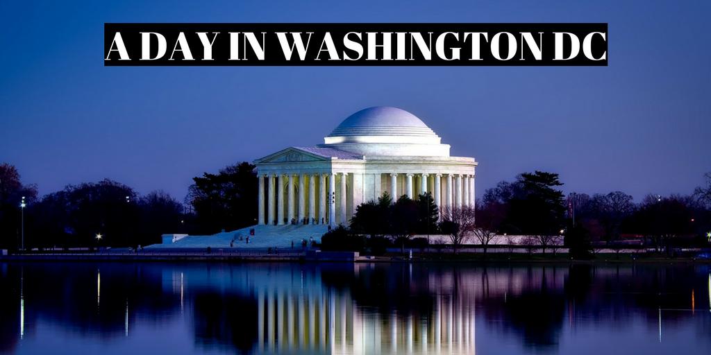 A DAY IN WASHINGTON DC
