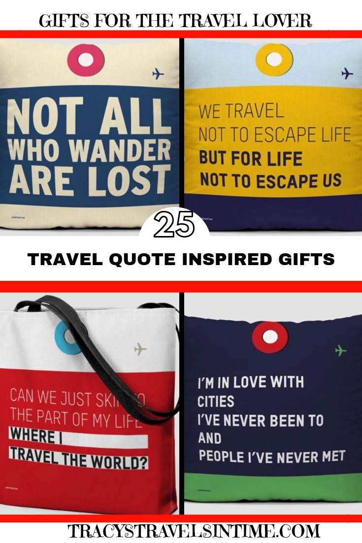 25 travel quotes inspired gifts for the travel lover in your life featured by top international travel blogger, Tracy's Travels in Time: travel quote inspired gifts
