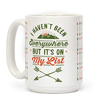 I Haven't Been Everywhere But It's On My List Mug