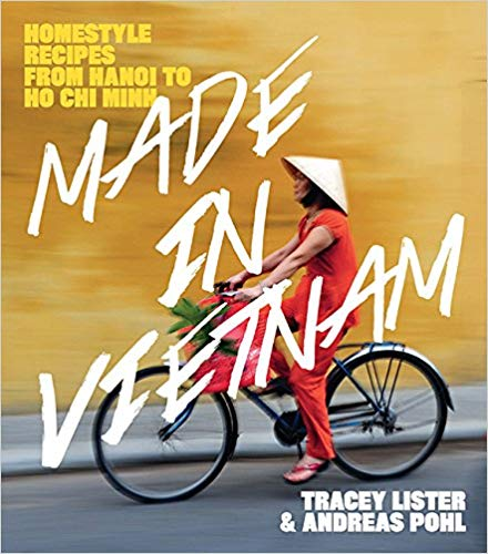 Made in Vietnam: Homestyle Recipes from Hanoi to Ho Chi Minh