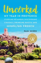 Uncorked: My year in Provence studying Petanque, discovering Chagall, drinking Pastis, and mangling French