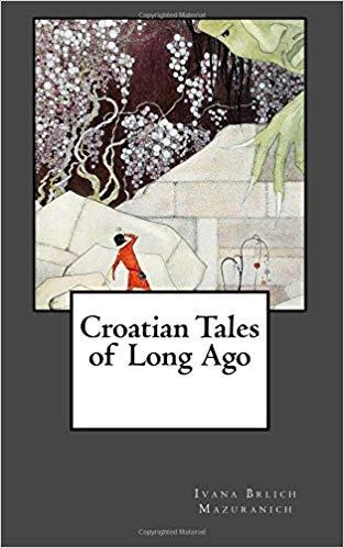 Croatian Tales of Long Ago: Fairy Tales