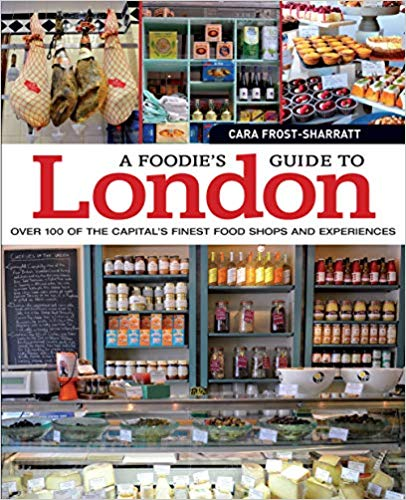 A Foodie's Guide to London: Over 100 of the Capital's Finest Food Shops and Experiences