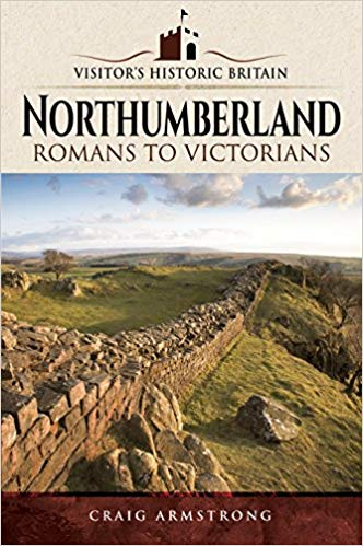 Northumberland: Romans to Victorians (Visitors' Historic Britain)