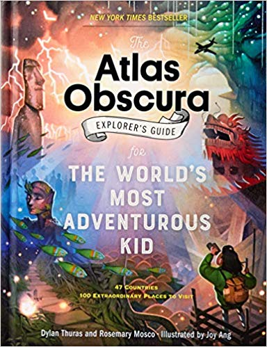 The Atlas Obscura Explorers Guide for the World's Most Adventurous Kid