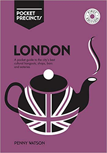 London Pocket Precincts: A Pocket Guide To The City'S Best Cultural Hangouts, Shops, Bars And Eateries